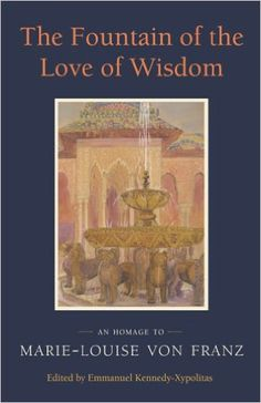 Amazon.com: The Fountain of the Love of Wisdom: An Homage to Marie-Louise von Franz (9781888602388): Emmanuel Kennedy-Xypolitas: Books