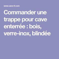 Commander une trappe pour cave enterrée : bois, verre-inox, blindée