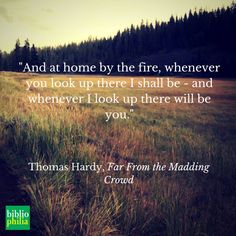 And at home by the fire, whenever you look up there I shall be - and whenever I look up there will be you. - Thomas Hardy, Far From the Madding Crowd Literary Quotes, Movie Quotes, Funny Quotes, Quotes About Hate, Madding Crowd, Favorite Book Quotes, Love Words, Poetry Quotes, Quotations