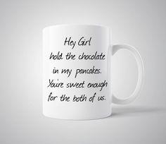 Hey Girl Hold the Chocolate in My Pancakes... - Mug