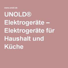 UNOLD® Elektrogeräte – Elektrogeräte für Haushalt und Küche