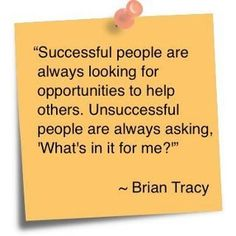 """Successful people are always looking for opportunities to help others. Unsuccessful people are always asking, """"What's in it for me?"""" ~ Brian Tracy **These Brian Tracy programs will change your life. Quotable Quotes, Wisdom Quotes, Quotes To Live By, Motivational Quotes, Funny Quotes, Inspirational Quotes, Giver Quotes, Motivational Speakers, Boss Quotes"""