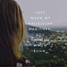 Soul music jesus o Just when my hallelujah was tired, You gave me a new song. -Steffany Gretzinger from The Undoing Bible Verses Quotes, Faith Quotes, Scriptures, Gods Grace Quotes, 365 Quotes, Peace Quotes, Jesus Quotes, Adonai Elohim, I Look To You