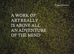 A work of art really is above all an adventure of the mind - Ionesco  #artquote #art #adventure
