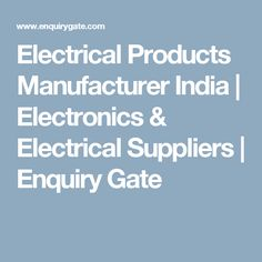 Electrical Products Manufacturer India | Electronics & Electrical Suppliers | Enquiry Gate