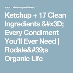 Ketchup + 17 Clean Ingredients = Every Condiment You'll Ever Need | Rodale's Organic Life