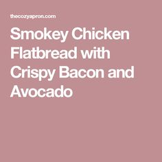 Smokey Chicken Flatbread with Crispy Bacon and Avocado