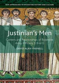 Justinian's Men: Careers and Relationships of Byzantine Army Officers 518-610