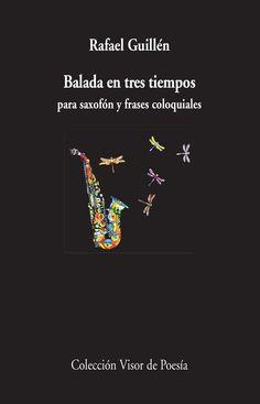 Balada en tres tiempos para saxofón y frases coloquiales / Rafael Guillén http://fama.us.es/record=b2660784~S5*spi