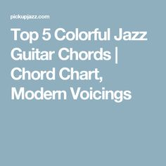 Top 5 Colorful Jazz Guitar Chords | Chord Chart, Modern Voicings