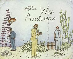 Illustration of Wes with the stars of Life Aquatic, as Illustrated by his Brother, Eric Chase Anderson.