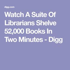 Watch A Suite Of Librarians Shelve 52,000 Books In Two Minutes - Digg