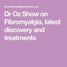 Dr Oz Show on Fibromyalgia, latest discovery and treatments