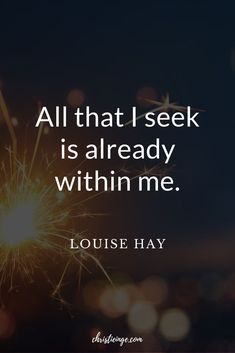 Louise Hay Quote: All that I seek is already within me.  #selfconfidence #selflove #selfcare #followyourdreams #livewithintention #personalgrowth #liveyourbestlife #quote #quoteoftheday #quotable #quotestoliveby #quoting #quotes #quotesoftheday