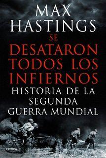 Se desataron todos los infiernos, historia de la Segunda Guerra Mundial, de Max Hastings - Crítica
