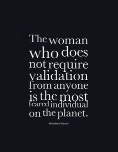 The woman who does not require validation... #quote #strongwomen