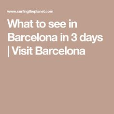 What to see in Barcelona in 3 days | Visit Barcelona