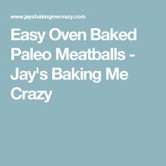 Easy Oven Baked Paleo Meatballs - Jay's Baking Me Crazy