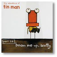 Beam me up Scotty - The adventures of Tin Man.  Tony Cribb Artist