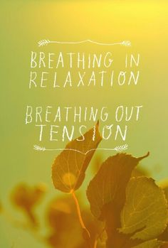 Breathing in relaxation, breathing out tension - rePinned by ohhowsheblooms.com