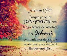 Porque Yo sé los pensamientos que tengo acerca de vosotros, dice Jehová, pensamientos de paz y no de mal, para daros el fin que esperáis