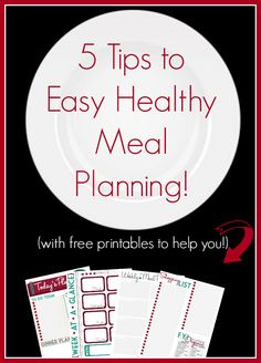 5 Tips to Easy Healthy meal Planning (with free printables to help you!)
