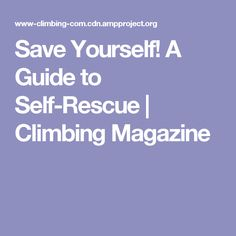 Save Yourself! A Guide to Self-Rescue | Climbing Magazine