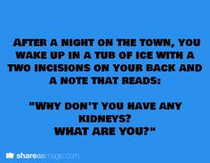 """After a night on the town, you wake up in a tub of ice with two incisions on your back and a note that reads, """"Why don't you have any kidneys? What are you?"""""""