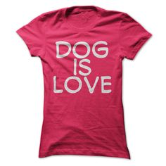 Dog Is Love ᑎ‰ T ShirtT shirt for dog owners.dog, funny, humor, love, pet, animal, slogan, saying, phrase