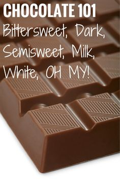 Chocolate 101: A thorough description of the different types of chocolate - unsweetened, bittersweet, dark, semisweet, milk and white, and when to use them!