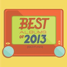 The Best Albums of 2013 (So Far) [according to Paste]