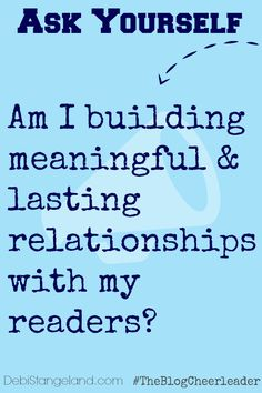 Your main goal, after writing your thoughts and ideas, should be building lasting realtionships with your readers. The Importance Of Building Relationships - Debi Stangeland #Audience