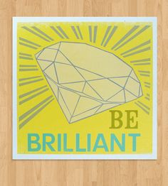 Be Brilliant Letterpress Print in Art by Roll & Tumble on Scoutmob Shoppe. Hand-cranked letterpress print with original illustration hand-carved into a linoleum block. #yellow #letterpress #print