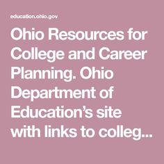 Ohio Resources for College and Career Planning. Ohio Department of Education's site with links to college and career resources available only in Ohio.