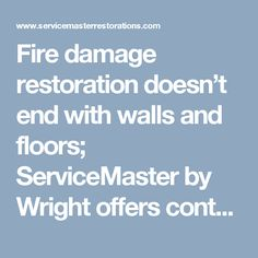 Fire damage restoration doesn't end with walls and floors; ServiceMaster by Wright offers content cleaning and restoration services. We know that many personal items cannot easily be replaced.After the content cleaning and restoration is complete, your items are returned to your home or business and once again inventoried to ensure that all items taken and successfully restored and returned.  Call 866-676-7761 for immediate response.