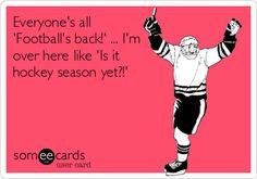 Everyone's all 'Football's back!' ... I'm over here like 'Is it hockey season yet?!'