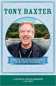 Amazon.fr - Tony Baxter: First of the Second Generation of Walt Disney Imagineers - Tim O'Brien - Livres