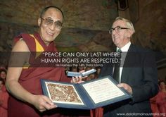 """""""Peace can only last where human rights are respected, where the people are fed, and where individuals and nations are free."""" -- 14th Dalai Lama"""