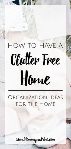 How to have a Clutter Free Home - Organization ideas for the home and say no more clutter #nomoreclutter