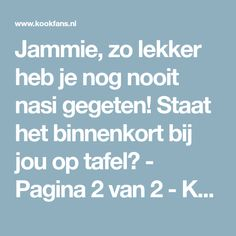Jammie, zo lekker heb je nog nooit nasi gegeten! Staat het binnenkort bij jou op tafel? - Pagina 2 van 2 - KookFans.nl Sambal Oelek, Recipes, Food, Cake, Cilantro, Indian, Recipies, Essen, Kuchen