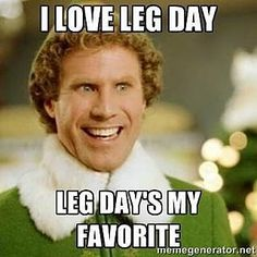 When you just can't wait for the leg day . . . and the day after!