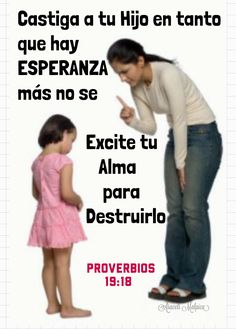 Proverbios, 19:18 - Castiga a tu hijo en tanto que hay esperanza; mas no se excite tu alma para destruirlo.  NO MALTRATEN A LOS NIÑOS, EL ...