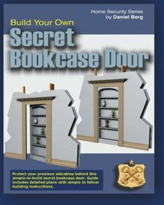 Build Your Own Secret Bookcase Door: Complete guide with plans for building a secret hidden bookcase door. (Home Security Series) - How To Books Bookcase Door, Bookshelves, Diy Bookshelf Plans, Furniture Hinges, Safe Room, Home Security Tips, Door Casing, Hidden Rooms, White Books