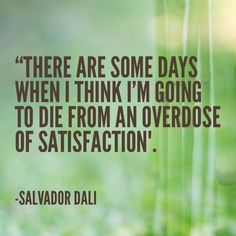 Salvador Dali. Overdosing on satisfaction:-)