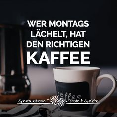 Who smiles on Mondays, has the right coffee - Funny coffee sayings - Witzige Sprüche & lustige Spruchbilder - Kaffee Inspirational Coffee Quotes, Coffee Quotes Funny, Funny Coffee Mugs, Funny Quotes, Funny Humor, I Love Coffee, My Coffee, Coffee Time, Brigitte Grey