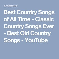 Best Country Songs of All Time - Classic Country Songs Ever - Best Old Country Songs - YouTube