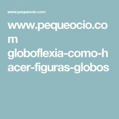 www.pequeocio.com globoflexia-como-hacer-figuras-globos