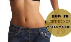 Considering what are the most natural ways on how to get rid of water weight? Use top 12 tricks here to get a healthy weight