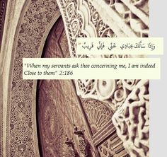 """Remember these four words from the Quran , """"Indeed Allah is near"""" And because He's near, we can always be at peace."""