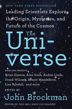 John Brockman brings together the world's best-known physicists and science writers—including Brian Greene, Walter Isaacson, Nobel Prize-winner Frank Wilczek, Benoit Mandelbrot, and Martin Rees—to explain the universe in all wondrous splendor.